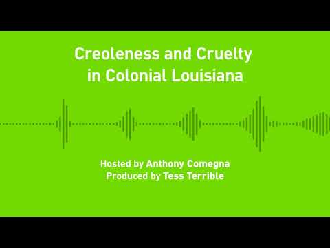 Liberty Chronicles, Ep. 22; Creoleness and Cruelty in Colonial Louisiana
