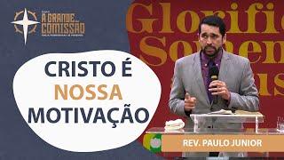 Cristo é nossa motivação | A Grande Comissão | Rev. Paulo Junior | A Grande Comissão | IPP