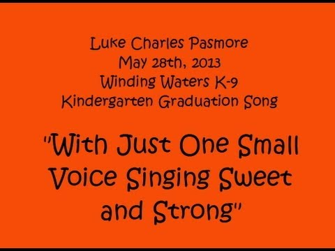 """Luke Pasmore Kindergarten Graduation """"With Just One Small Voice Singing Sweet and Strong"""""""