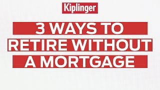 3 Ways to Retire Without a Mortgage