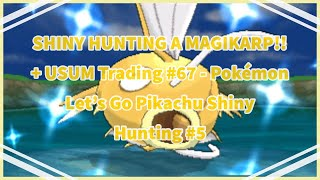 SHINY HUNTING A MAGIKARP!! + USUM Trading #67 - Pokémon Let's Go Pikachu Shiny Hunting #5