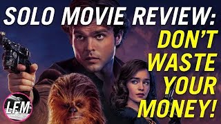 Solo movie review - Don't waste your money! *SPOILERS!*