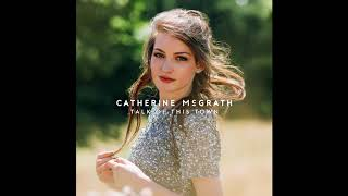 Catherine McGrath - Talk Of This Town (Official Audio)