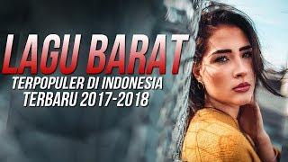 Lagu Barat Terbaru 2017 Terpopuler Saat ini [Lagu Baru 2018 Indonesia ] Popular Songs Playlist