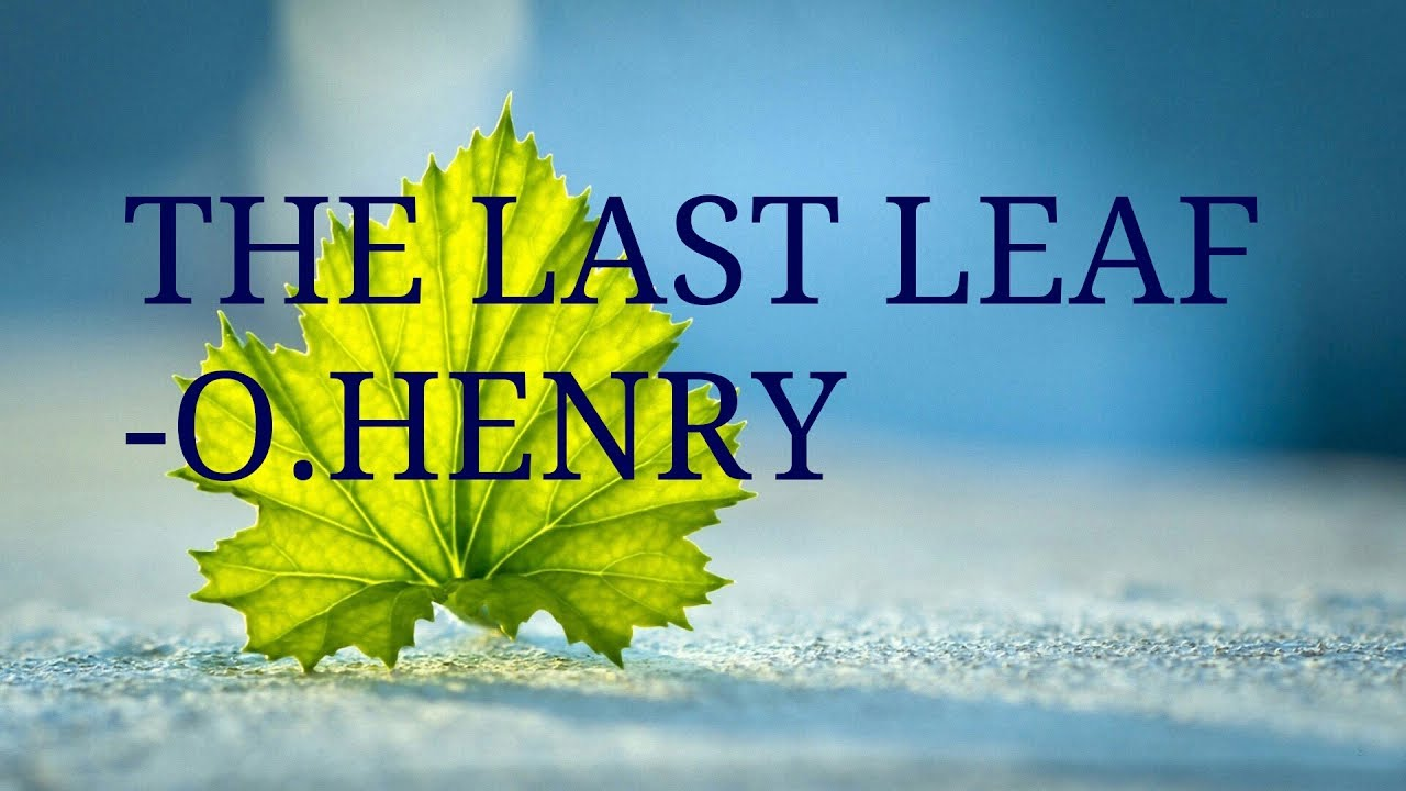 the last leaf by o henry summary  the last leaf by o henry summary