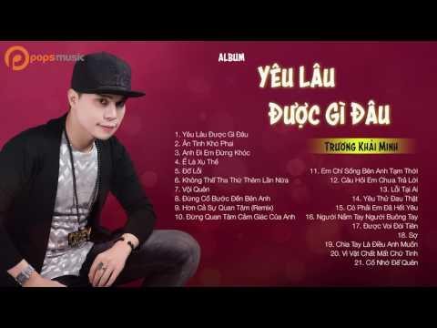 Album Vol 4 Yêu Lâu Được Gì Đâu | Trương Khải Minh