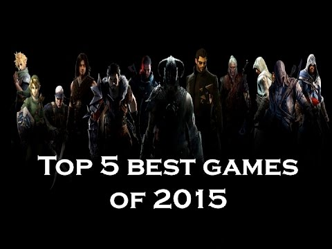 Top 5 Best Games of 2015 (lists are popular on Youtube, right?)