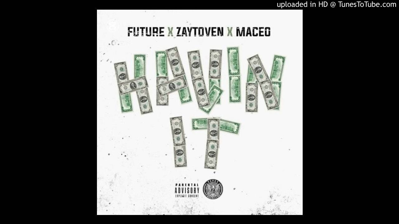Download MACEO WORLD - Havin' It (Feat. Future) | MP3 DOWNLOAD LINK