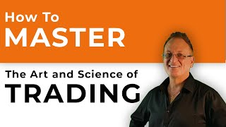 How to Master the Art and Science of Trading.