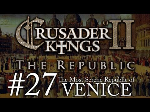 Crusader Kings 2: The Republic of Venice - Episode 27