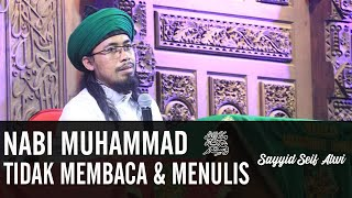 Nabi Muhammad ﷺ Tidaklah Bisa Membaca dan Menulis..ᴴᴰ | Sayyid Seif Alwi