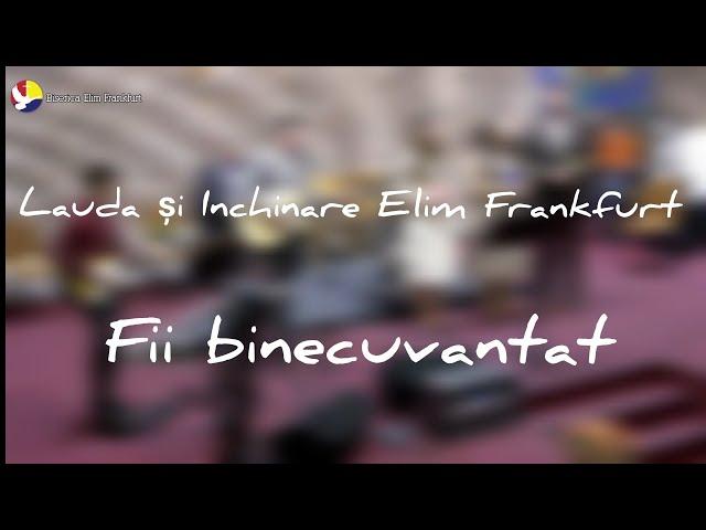 Fii binecuvantat -- Elim Frankfurt