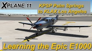 X-plane 11: KPSP Palm Springs to KLAX Los Angeles - learning the Epic E1000 (Ortho4XP)