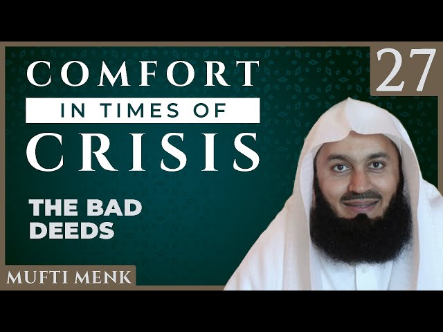 Comfort in Times of Crisis - Episode 27 - The Bad Deeds - Mufti Menk