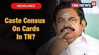 TN Govt To Form Panel To Gather Caste- Wise Data, Move Comes After Vanniyars Demand 20% Quota