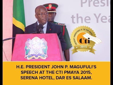 H.E. President John P. Magufuli's Speech at the CTI PMAYA 2015, Serena Hotel, Dar es Salaam