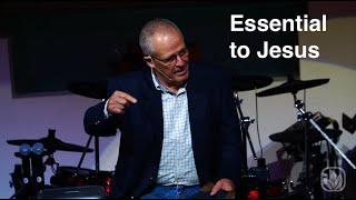 Essential To Jesus