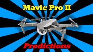 Mavic Pro II - Thoughts and Predictions on What to Expect