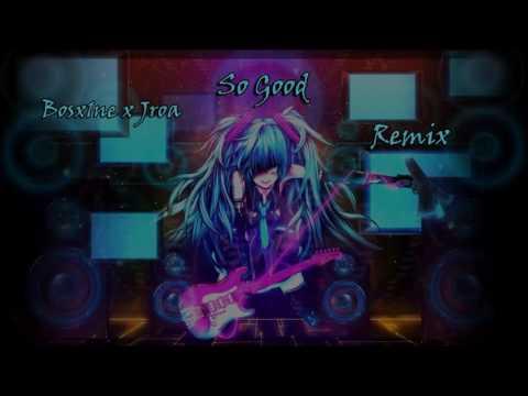 Nightcore - So Good Bosx1ne x Jroa (Remix)