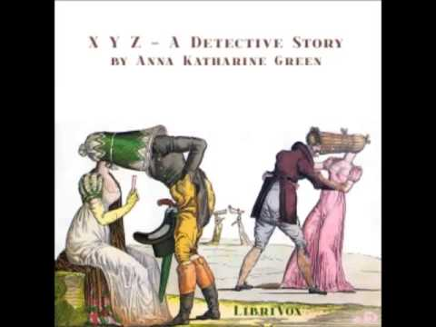 X Y Z - A Detective Story by Anna Katharine Green (FULL Audiobook)