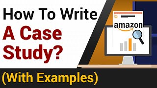 How To Write A Case Study? | Amazon Case Study Example