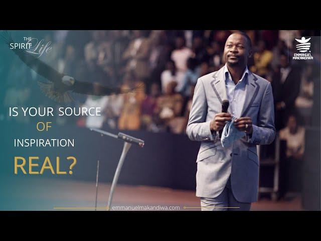 EMMANUEL MAKANDIWA|Is Your Source Of Inspiration Real?