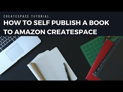 CreateSpace Tutorial 2017: How to Self Publish a Book to Amazon CreateSpace
