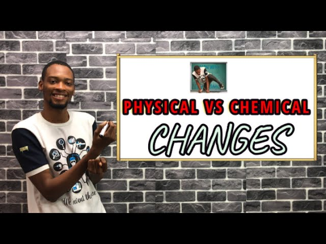 Physical And Chemical Changes (Differences)