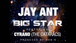 Jay Ant Ft. Cyrano of The Cataracs - Big Star (Produced by Rob-E)