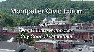 Montpelier Civic Forum: Glen Coburn Hutcheson, City Council Candidate
