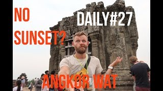 Daily#27 Day before Angkor Wat Sunset Fail | new friends