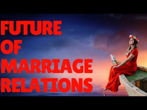 **ATTENTION!** Future of Relationships and Marriage In the New World