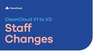 CleanCloud V1 to V2 Staff Changes