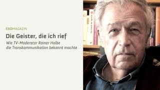Die Geister, die ich rief - Wie TV-Moderator Rainer Holbe die Transkommunikation bekannt machte