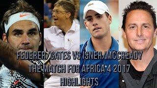Federer Gates Vs Isner McCready The Match for Africa 4 2017 Highlights HD