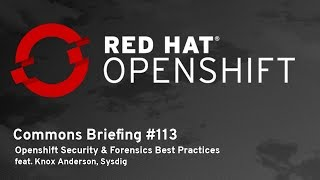 OpenShift Commons Briefing # 113: OpenShift Security & Forensics Best Practices with Knox Anderson