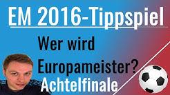EM 2016 Achtelfinale tippen - Wir tippen die Europameisterschaft - Das Achtelfinale bei Kicktipp