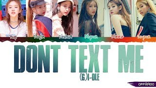 [3.30 MB] (G)I-DLE ((여자)아이들) - 'Don't Text Me' Lyrics (Color Coded Han-Rom)