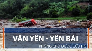 Văn Yên - Yên Bái Không chờ được cứu hộ  | VTC1