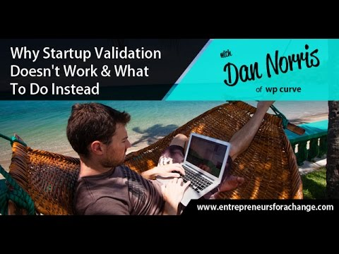 Dan Norris of WP Curve - Why Startup Validation Doesn't Work & What To Do Instead