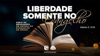 #14   LIBERDADE SOMENTE NO EVANGELHO   17/10/21