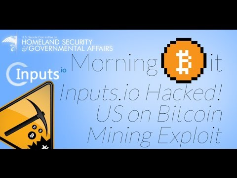 Inputs.io Hacked! + Rational Policy on Bitcoin? + Mining Exploit | Morning Bit Ep 4