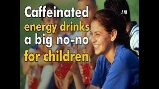 Caffeinated energy drinks a big no-no for children - #Health News