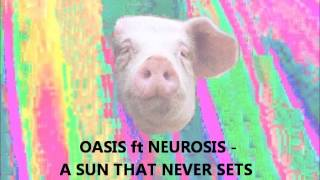Oasis ft Neurosis - A Sun That Never Sets On The Wonderwall (Disonant Nightcore Mashup) by ISELL4FUN