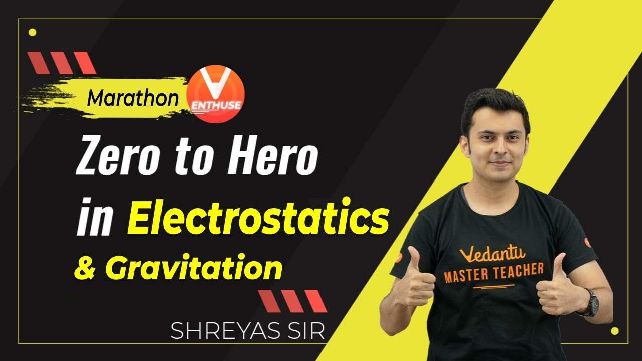 Zero to Hero in Electrostatics & Gravitation | JEE Main 2021/22 | JEE Physics | Shreyas Sir |Ved