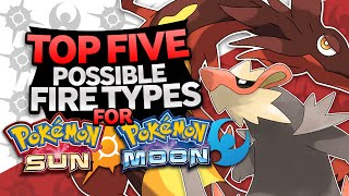 Top 5 Possible Fire Types For Pokemon Sun & Moon
