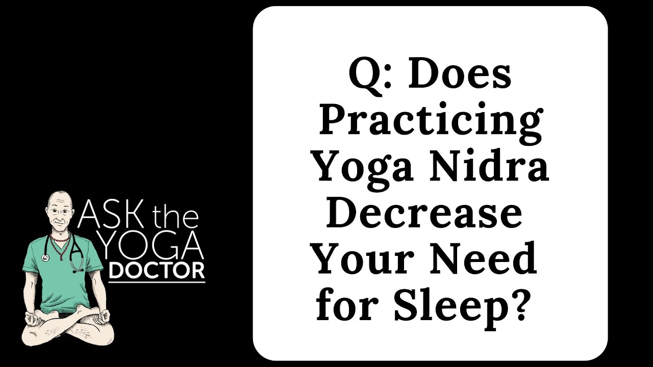 Accessible Yoga Blog Ask The Yoga Doctor Does Practicing Yoga Nidra Decrease Your Need For Sleep