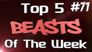 Top 5 Beasts of the Week - Ep 71 - Smashed It!