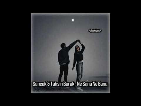 Sancak & Tahsin Burak – Ne Sana Ne Bana // slowed