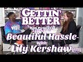 Gettin' Better # 49 - Beautiful Hassle with Lily Kershaw